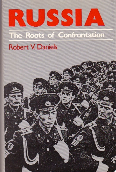 Russia: The Roots of Confrontation. Robert V. Daniels.
