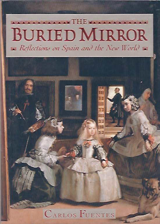 The Buried Mirror: Reflections on Spain and the New World. Carlos Fuentes.