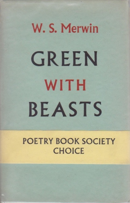 Green With Beasts. W. S. Merwin.