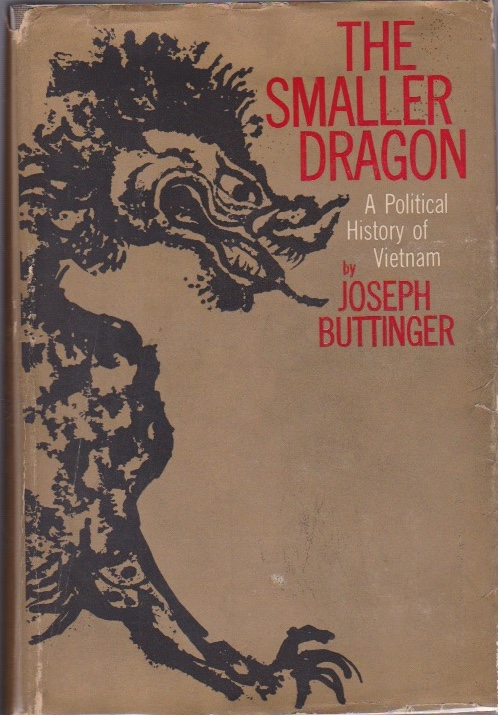 The Smaller Dragon: A Political History of Vietnam. Joseph Buttinger.