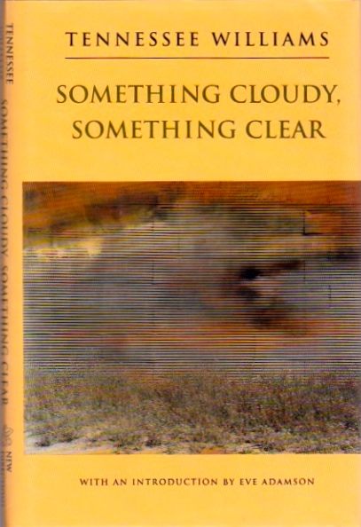 Something Cloudy, Something Clear. Tennessee Williams.