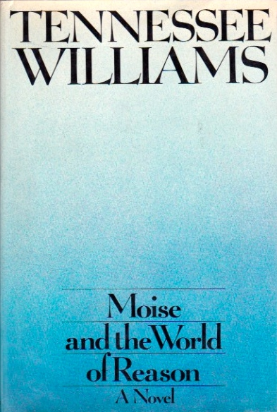 Moise and the World of Reason: A Novel. Tennessee Williams.