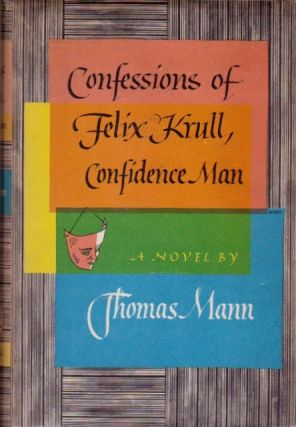 Confessions of Felix Krull, Confidence Man [The Early Years]. Thomas Mann