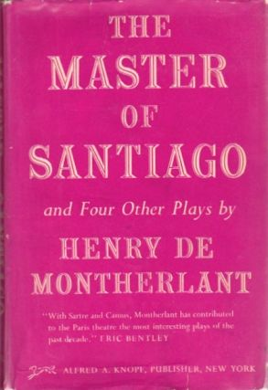 The Master of Santiago and Four Other Plays. Henry de Montherlant.