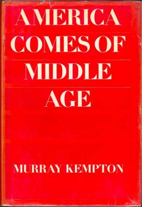 America Comes of Middle Age. Murray Kempton
