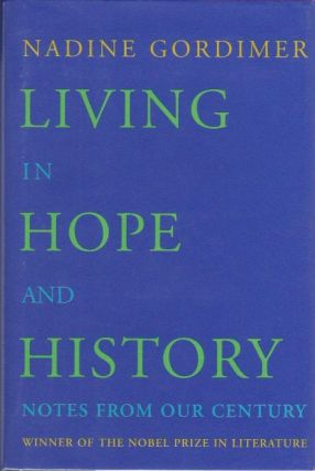 Living in Hope and History: Notes From Our Century. Nadine Gordimer.