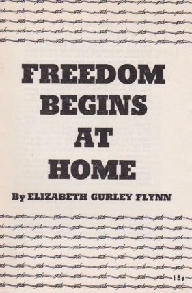 Freedom Begins at Home. Elizabeth Gurley Flynn.