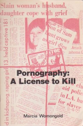 Pornography: A License to Kill. Marcia Womongold.