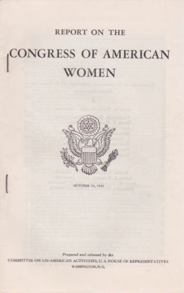 Report on the Congress of American Women. U. S. House of Representatives Committee on Un-American...