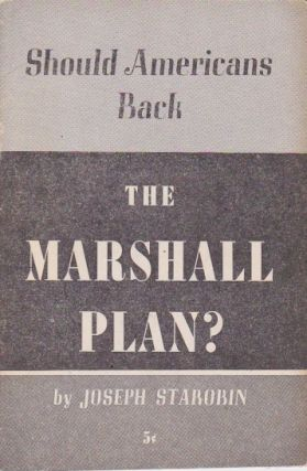 Should Americans Back the Marshall Plan? Joseph Starobin.