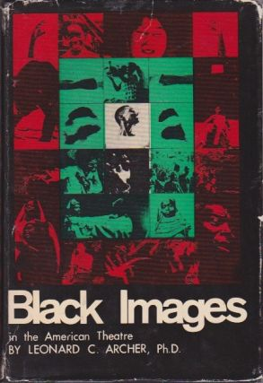 Black Images in the American Theatre: NAACP Protest Campaigns--Stage, Screen, Radio & Television. Leonard C. Archer.