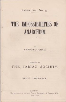 The Impossibilities of Anarchism. Bernard Shaw Shaw, George