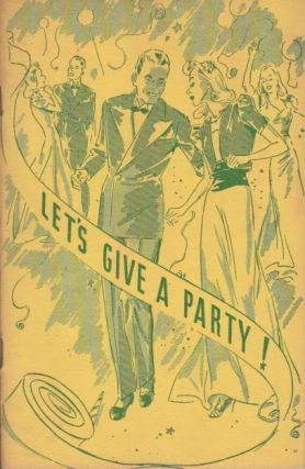 Let's Give a Party: Invitations, Decorations and Menus. What to Wear, What to Do, and How to Do...