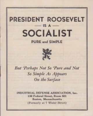 President Roosevelt is a SOCIALIST Pure and Simple. But Perhaps Not So Pure and Not So Simple As Appears on the Surface. Inc Industrial Defense Association.