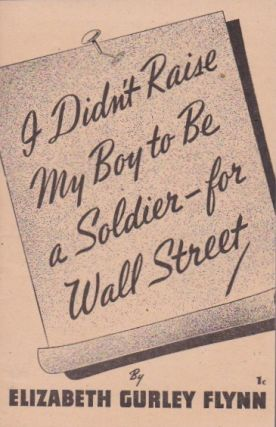 I Didn't Raise My Boy to Be a Soldier for Wall Street. Elizabeth Gurley Flynn.