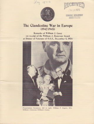 The Clandestine War in Europe (1942-1945). Remarks of William J. Casey on receipt of the William J. Donovan Awards at Dinner of Veterans of O.S.S., December 5, 1974. William J. Casey.
