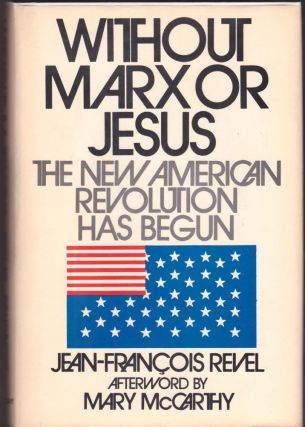 Without Marx or Jesus: The New American Revolution Has Begun. Jean-Francois Revel.