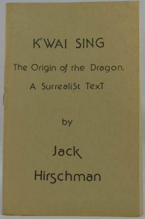K'Wai Sing: The Origin of the Dragon, a SurrealiSt TexT. Jack Hirschman