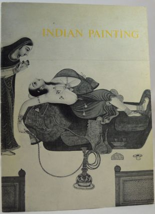 Indian Painting 15th-19th Centuries. From the collections of Mrs. John F. Kennedy, John Kenneth Galbraith, Stuart Cary Welch, Fogg Art Museum