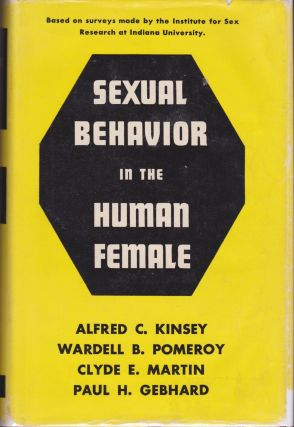 Sexual Behavior in the Human Female. Alfred C. Kinsey, Paul H. Gebhard, Clyde E. Martin, Wardell...