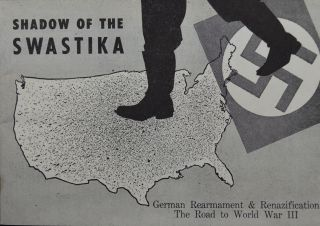 Shadow of the Swastika: German Rearmament / The Road to World War III. West Side Committee Against Renazification of Germany.