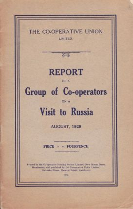 Report of a Group of Co-operators on a Visit to Russia: August, 1929. The Co-operative Union Limited