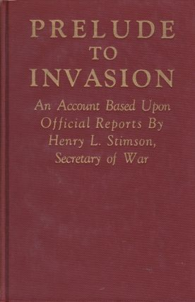 Prelude to an Invasion: An Account Based Upon Official Reports By Henry L. Stimson, Secretary of...