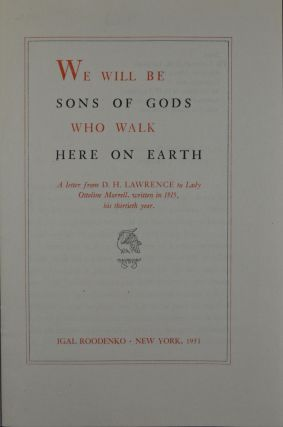 We Will Be Sons of Gods Who Walk Here on Earth: A letter from D.H. Lawrence to Lady Ottoline Morrell, written in 1915, his thirtieth year.