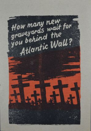 How many new graveyards wait for you behind the Atlantic Wall? Nazi Propaganda.