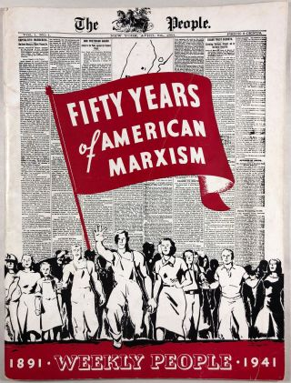 Fifty Years of American Marxism 1891-1941: Commemorating the Fiftieth Anniversary of the Weekly...