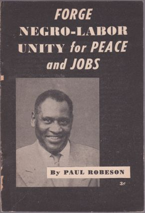 Forge Negro-Labor Unity for Peace and Jobs. Paul Robeson.
