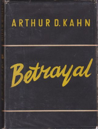 Betrayal: Our Occupation of Germany. Arthur D. Kahn
