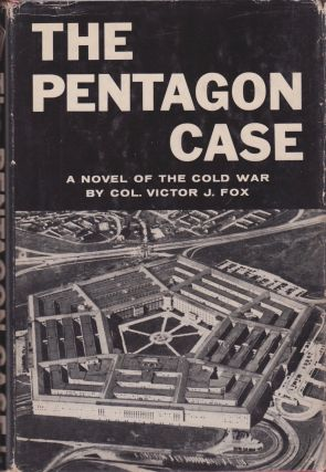 The Pentagon Case: A Novel of the Cold War. Col. Victor J. Fox