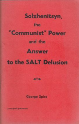 "Solzhenitsyn, the ""Communist"" Power and the Answer to the SALT Delusion. George Spiro"
