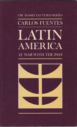 Latin America: At War With the Past. Carlos Fuentes