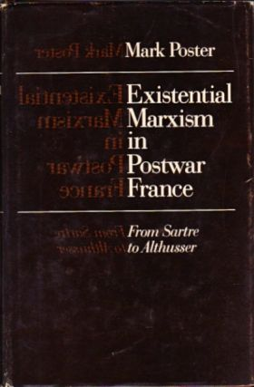 Existential Marxism in Postwar France. Mark Poster