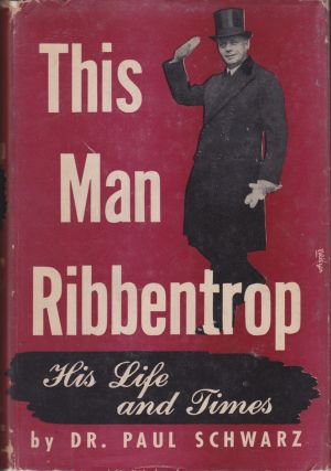 This Man Ribbentrop: His Life and Times. Paul Schwarz