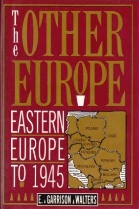 The Other Europe: Eastern Europe to 1945. E. Garrison Walters