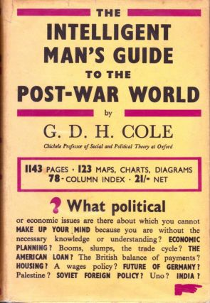 The Intelligent Man's Guide to the Post-War World. G. D. H. Cole