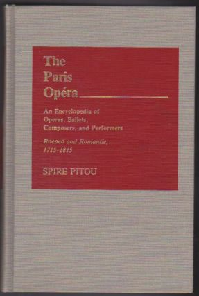The Paris Opéra: An Encyclopedia of Operas, Ballets, Composers and Performers. Rococo and...
