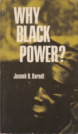 Why Black Power? Joseph R. Barndt