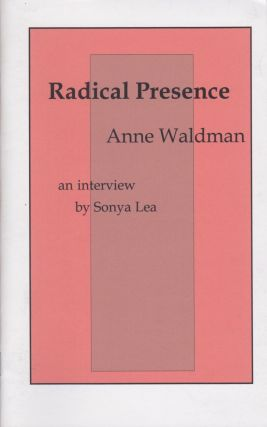 Radical Presence: An Interview With Anne Waldman. Anne Waldman, Sonya Lea