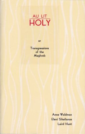 Au Lit / Holy or Transgressions of the Maghreb. Anne Waldman, Eleni Sikelianos, Laird Hunt