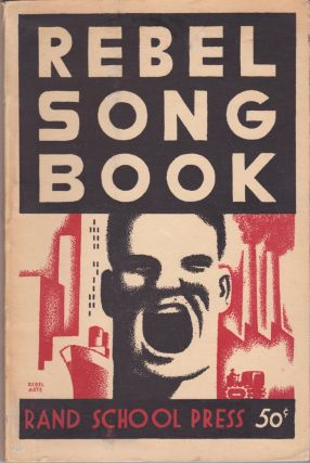 Rebel Song Book: Eighty-Seven Socialist and Labor Songs for Voice and Piano. Samuel H. Friedman,...