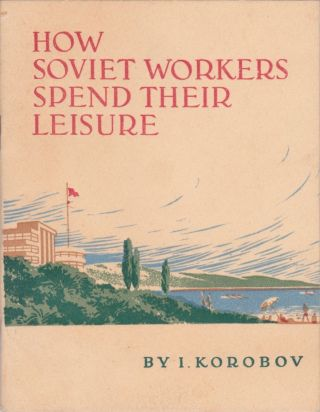 How Soviet Workers Spend Their Leisure. I. Korobov