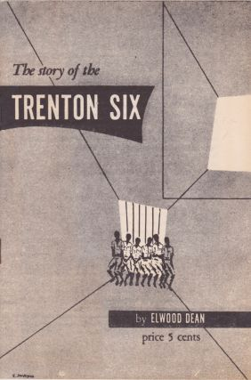 The Story of the Trenton Six. Elwood Dean