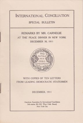 Remarks by Mr. Carnegie at the Peace Dinner in New York, December 30, 1911, With Copies of Ten...