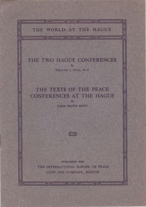 The Two Hague Conferences and The Texts of the Peace Conferences at The Hague. War, Peace