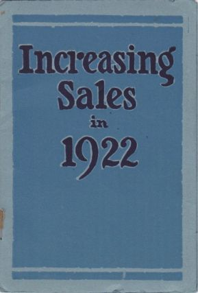 Increasing Sales in 1922: Containing Information of Vital Interest to Sales and Advertising...
