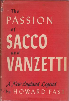 The Passion of Sacco and Vanzetti: A New England Legend. Howard Fast